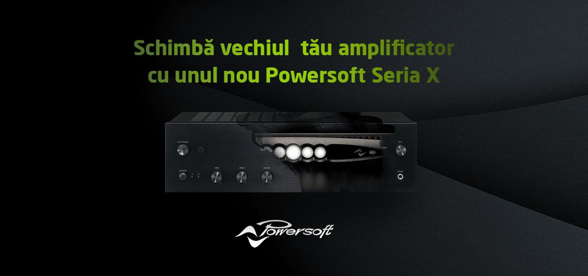 Schimba vechiul tau amplificator cu unul nou Powersoft Seria X
